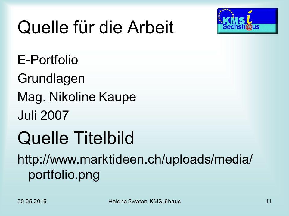 30.05.2016Helene Swaton, KMSI 6haus11 Quelle für die Arbeit E-Portfolio Grundlagen Mag.