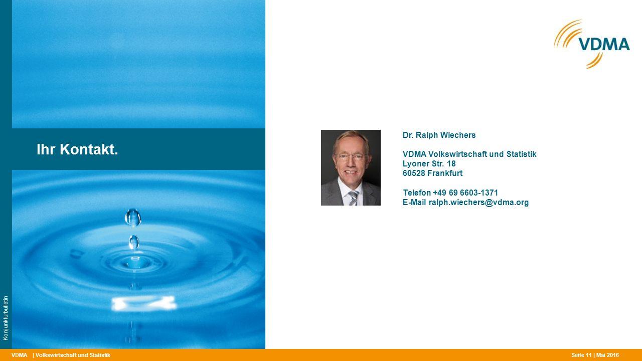 VDMA| Volkswirtschaft und StatistikSeite 11 | Mai 2016 Ihr Kontakt. Dr. Ralph Wiechers VDMA Volkswirtschaft und Statistik Lyoner Str. 18 60528 Frankfu