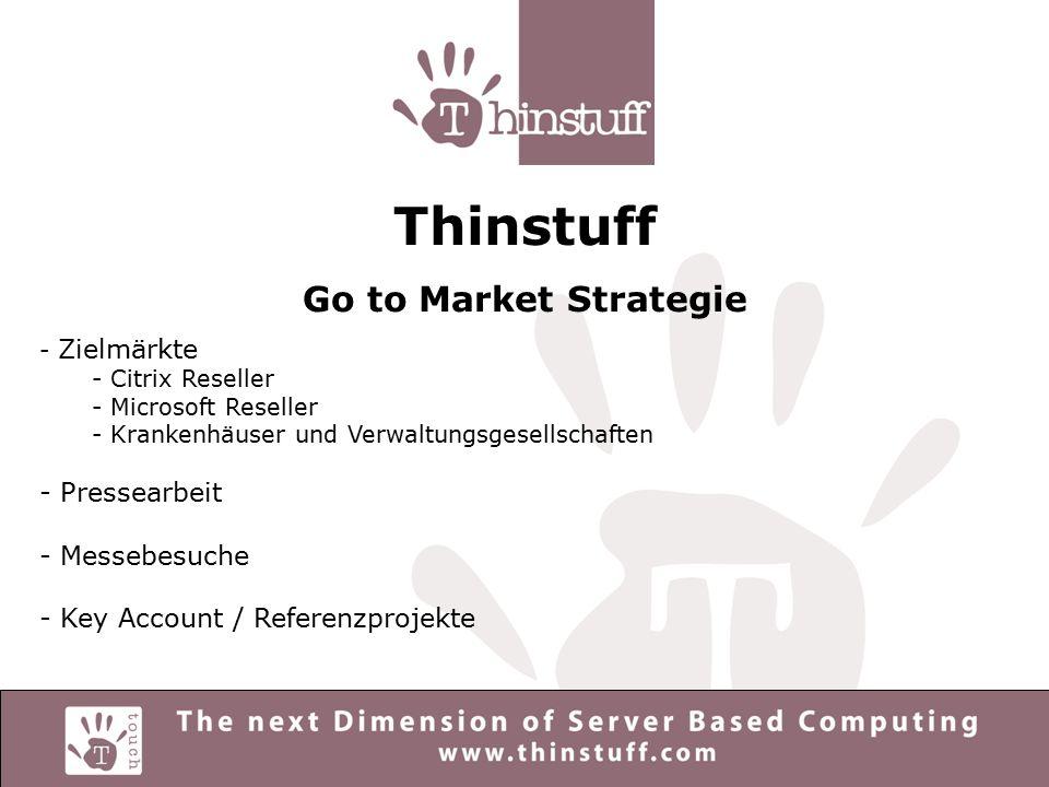 Thinstuff Go to Market Strategie - Zielmärkte - Citrix Reseller - Microsoft Reseller - Krankenhäuser und Verwaltungsgesellschaften - Pressearbeit - Messebesuche - Key Account / Referenzprojekte
