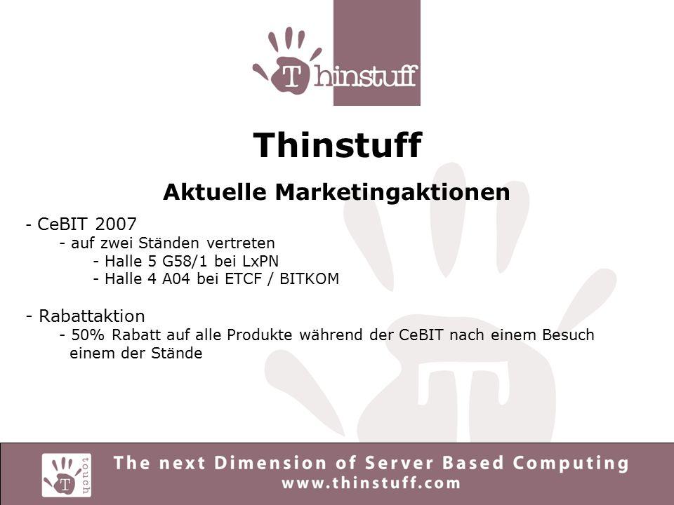Thinstuff Aktuelle Marketingaktionen - CeBIT 2007 - auf zwei Ständen vertreten - Halle 5 G58/1 bei LxPN - Halle 4 A04 bei ETCF / BITKOM - Rabattaktion - 50% Rabatt auf alle Produkte während der CeBIT nach einem Besuch einem der Stände