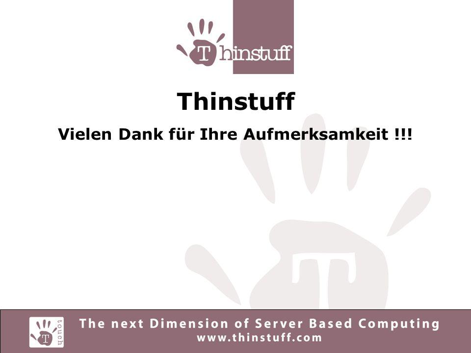 Thinstuff Vielen Dank für Ihre Aufmerksamkeit !!!