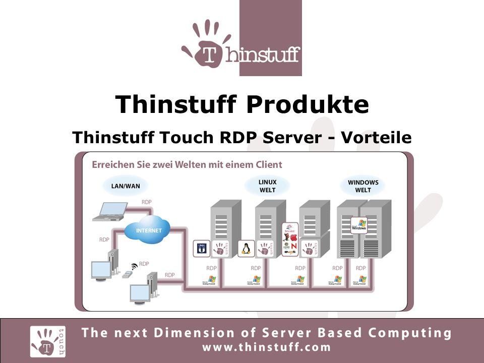 Thinstuff Produkte Thinstuff Touch RDP Server - Vorteile