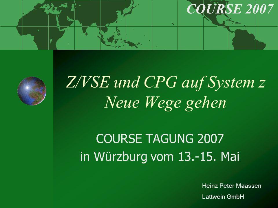 Z/VSE und CPG auf System z Neue Wege gehen COURSE TAGUNG 2007 in Würzburg vom 13.-15.
