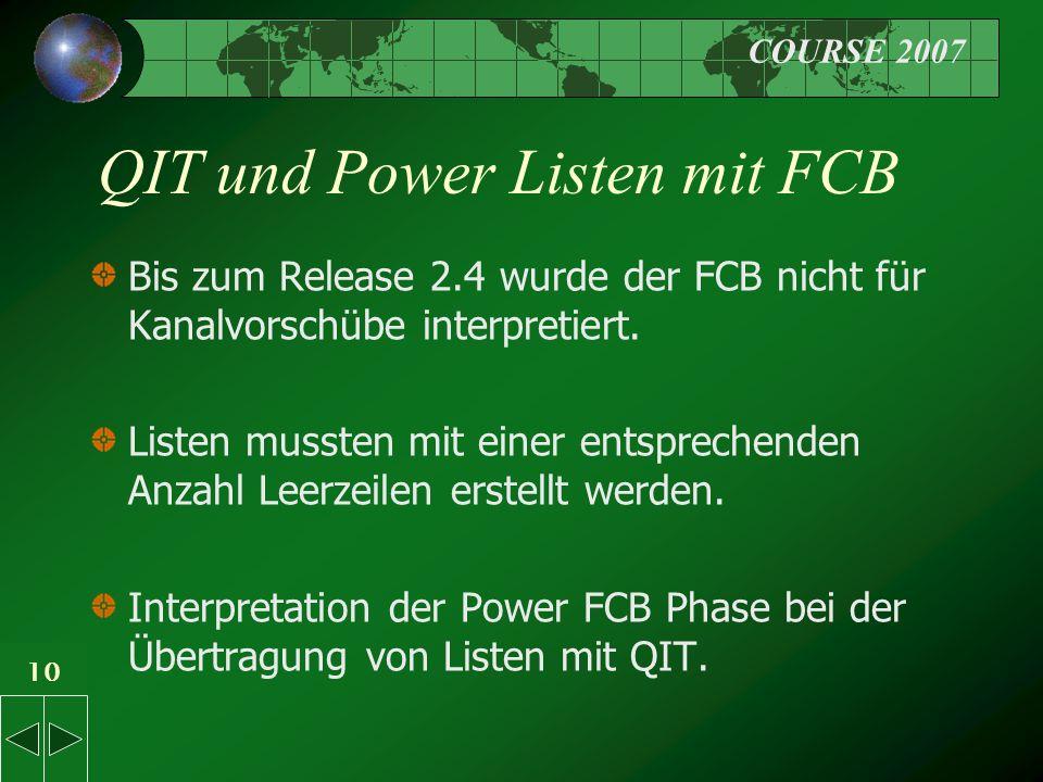 COURSE 2007 10 QIT und Power Listen mit FCB Bis zum Release 2.4 wurde der FCB nicht für Kanalvorschübe interpretiert.