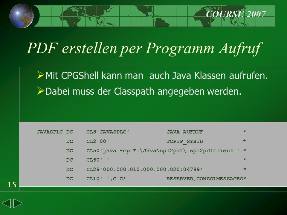 COURSE 2007 15 PDF erstellen per Programm Aufruf  Mit CPGShell kann man auch Java Klassen aufrufen.