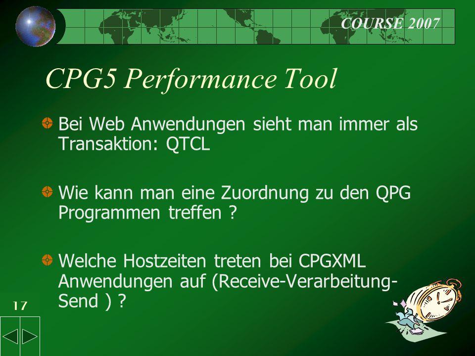 COURSE 2007 17 CPG5 Performance Tool Bei Web Anwendungen sieht man immer als Transaktion: QTCL Wie kann man eine Zuordnung zu den QPG Programmen treffen .