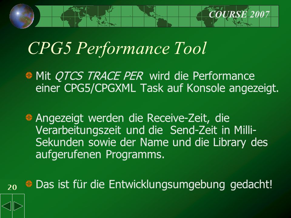 COURSE 2007 20 CPG5 Performance Tool Mit QTCS TRACE PER wird die Performance einer CPG5/CPGXML Task auf Konsole angezeigt.