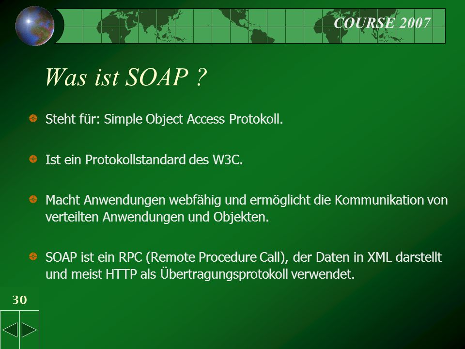 COURSE 2007 30 Was ist SOAP . Steht für: Simple Object Access Protokoll.