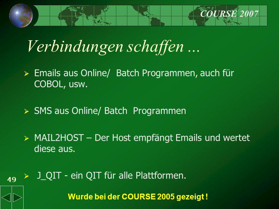COURSE 2007 49 Verbindungen schaffen...  Emails aus Online/ Batch Programmen, auch für COBOL, usw.