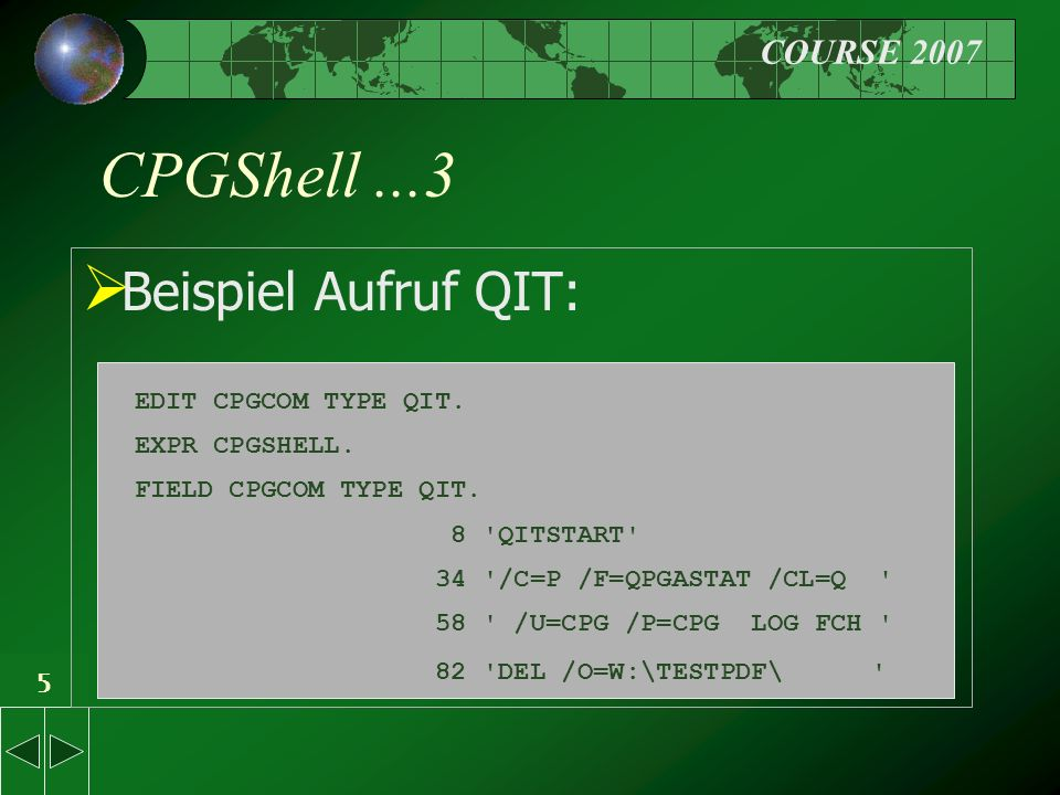 COURSE 2007 5 CPGShell...3  Beispiel Aufruf QIT: EDIT CPGCOM TYPE QIT.