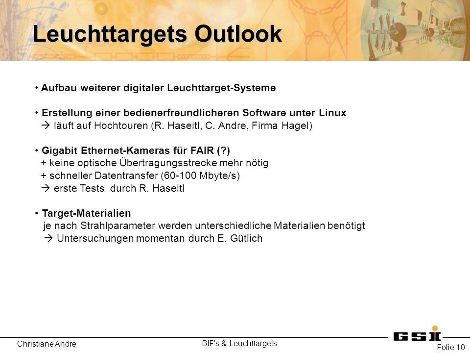 Christiane Andre BIF s & Leuchttargets Folie 10 Leuchttargets Outlook Aufbau weiterer digitaler Leuchttarget-Systeme Erstellung einer bedienerfreundlicheren Software unter Linux  läuft auf Hochtouren (R.