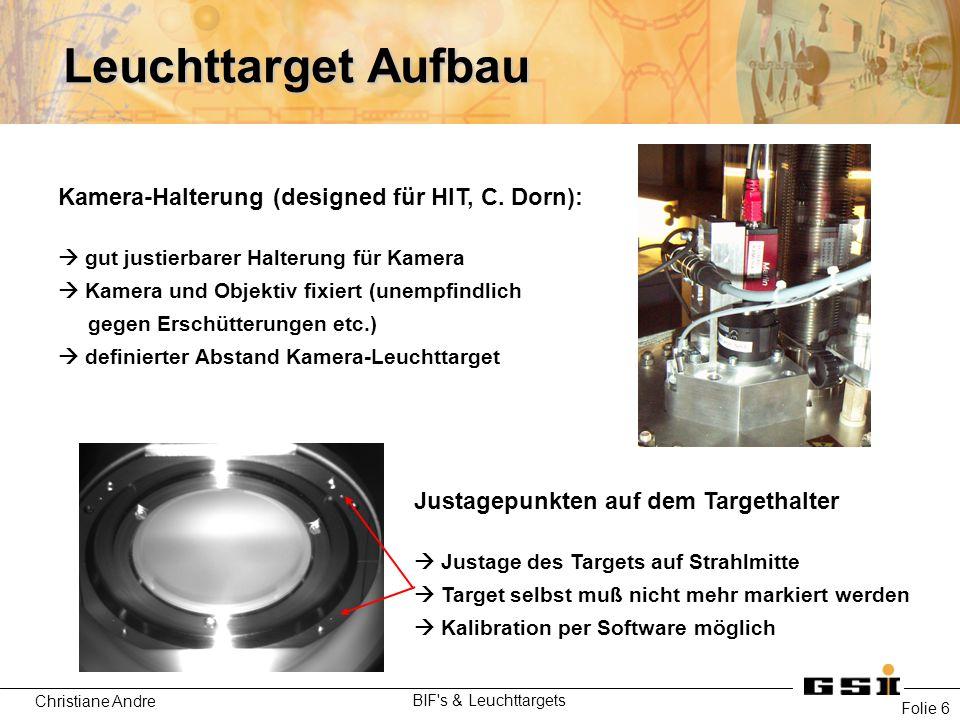 Christiane Andre BIF s & Leuchttargets Folie 7 Leuchttarget-System Kalibration mit Licht: Strahlmitte kann im Experiment eingeblendet werden Leuchttarget-Aufbau: