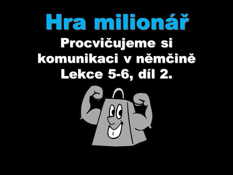 Hra milionář Procvičujeme si komunikaci v němčině Lekce 5-6, díl 2.