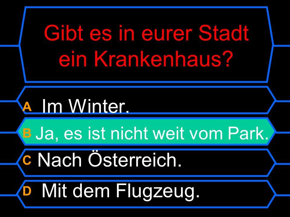 Gibt es in eurer Stadt ein Krankenhaus. A Im Winter.