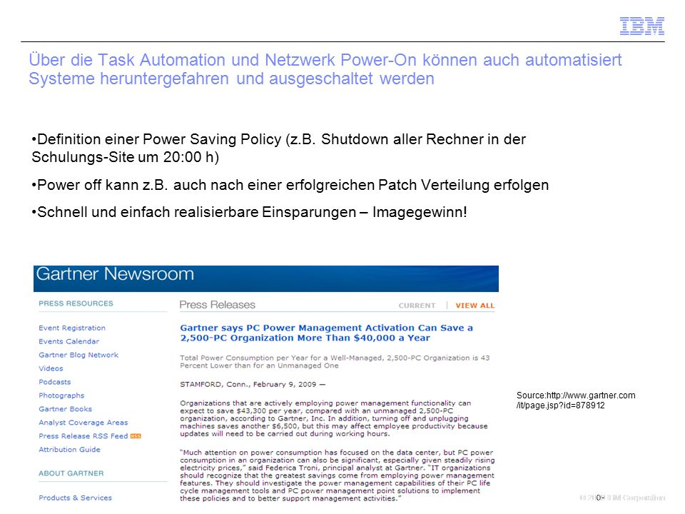 © 2009 IBM Corporation © 2010 IBM Corporation Source:http://www.gartner.com /it/page.jsp id=878912 Über die Task Automation und Netzwerk Power-On können auch automatisiert Systeme heruntergefahren und ausgeschaltet werden Definition einer Power Saving Policy (z.B.