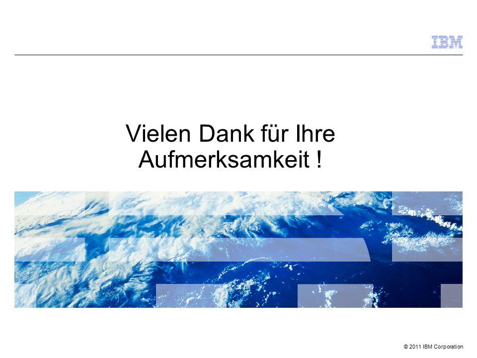 © 2011 IBM Corporation Vielen Dank für Ihre Aufmerksamkeit !
