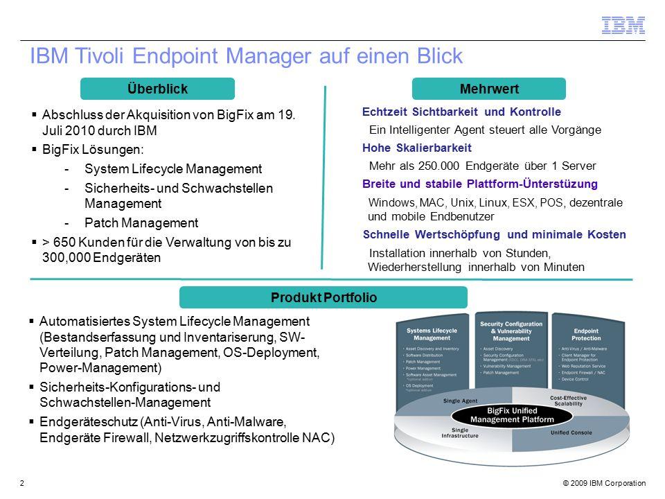 © 2009 IBM Corporation2 Überblick Produkt Portfolio IBM Tivoli Endpoint Manager auf einen Blick  Abschluss der Akquisition von BigFix am 19. Juli 201