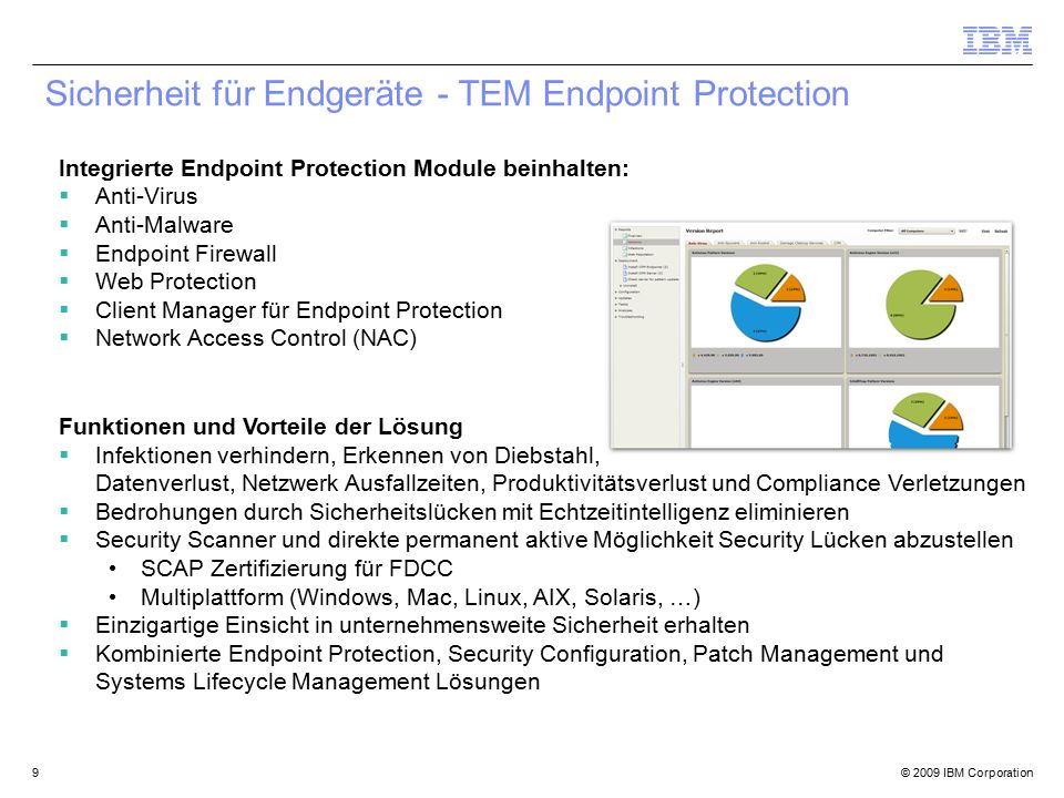 © 2009 IBM Corporation9 Integrierte Endpoint Protection Module beinhalten:  Anti-Virus  Anti-Malware  Endpoint Firewall  Web Protection  Client M
