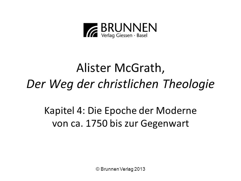 Alister McGrath, Der Weg der christlichen Theologie Kapitel 4: Die Epoche der Moderne von ca. 1750 bis zur Gegenwart © Brunnen Verlag 2013