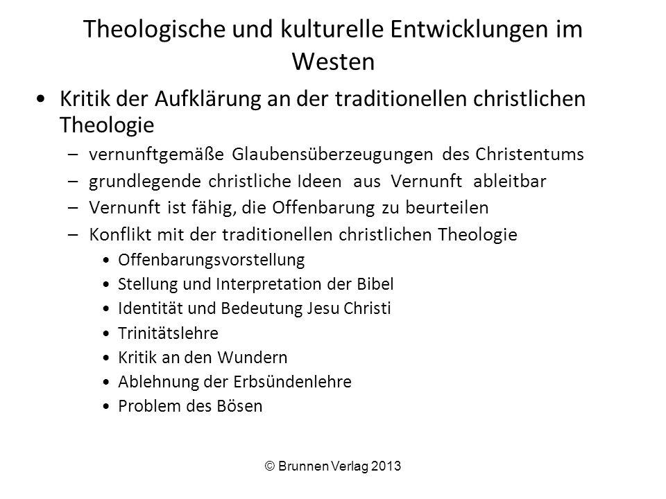 Theologische und kulturelle Entwicklungen im Westen Kritik der Aufklärung an der traditionellen christlichen Theologie –vernunftgemäße Glaubensüberzeu