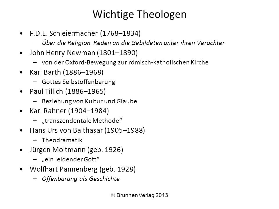 Wichtige Theologen F.D.E. Schleiermacher (1768–1834) –Über die Religion. Reden an die Gebildeten unter ihren Verächter John Henry Newman (1801–1890) –