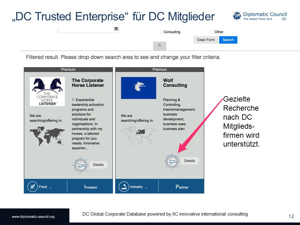 "www.diplomatic-council.org DC Global Corporate Database powered by IIC innovative international consulting ""DC Trusted Enterprise für DC Mitglieder 12 Gezielte Recherche nach DC Mitglieds- firmen wird unterstützt."