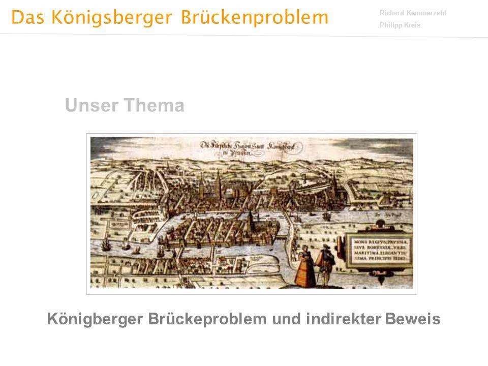 Das Königsberger Brückenproblem Richard Kemmerzehl Philipp Kreis Unser Thema Königberger Brückeproblem und indirekter Beweis