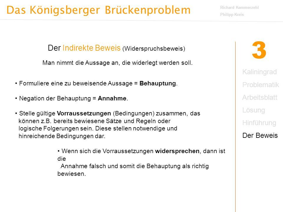 Das Königsberger Brückenproblem Richard Kemmerzehl Philipp Kreis 3 Der Indirekte Beweis (Widerspruchsbeweis) Man nimmt die Aussage an, die widerlegt werden soll.