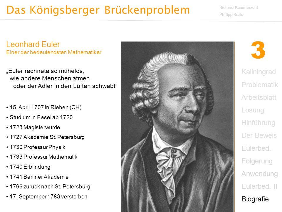 """Das Königsberger Brückenproblem Richard Kemmerzehl Philipp Kreis 3 Leonhard Euler Einer der bedeutendsten Mathematiker """"Euler rechnete so mühelos, wie andere Menschen atmen oder der Adler in den Lüften schwebt 15."""