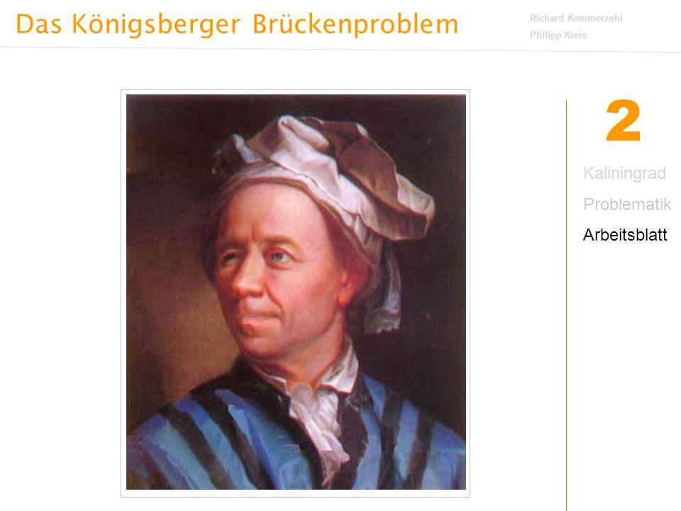 Das Königsberger Brückenproblem Richard Kemmerzehl Philipp Kreis 3 Kaliningrad Problematik Arbeitsblatt Lösung Die Lösung ist: Es gibt keine Lösung .