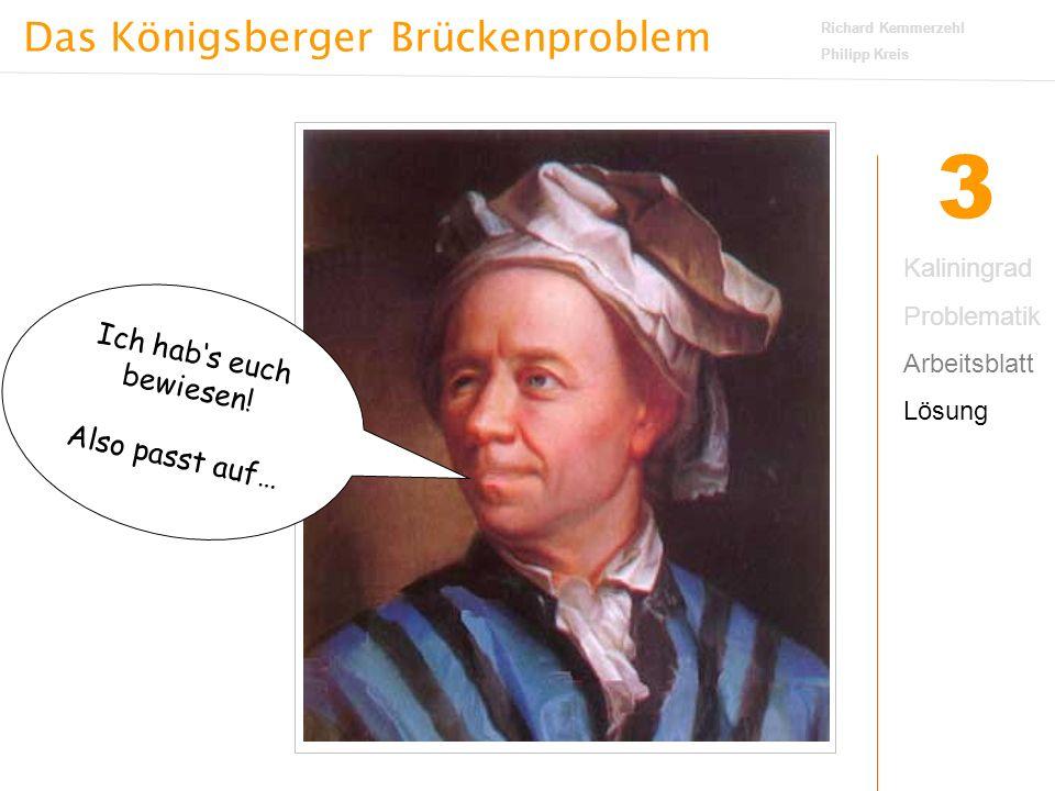 Das Königsberger Brückenproblem Richard Kemmerzehl Philipp Kreis 3 Aber so einfach ist es dann doch nicht .