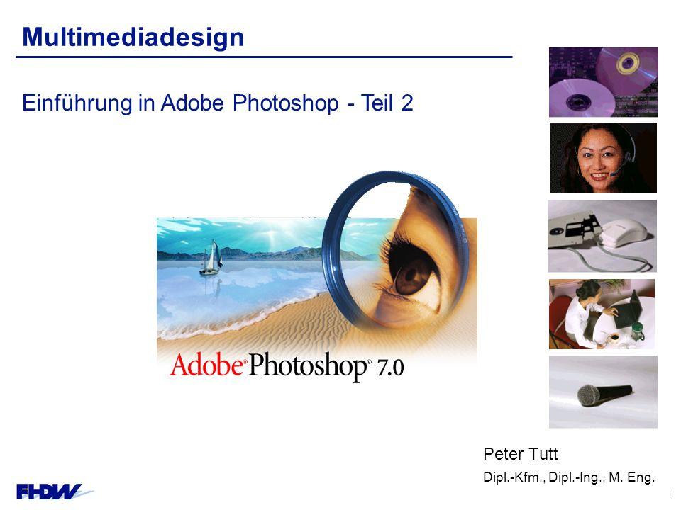 Peter Tutt - Dipl.-Kfm, Dipl.-Ing., M. Eng. – MMDesign 6. HQ, – Seite 1 Multimediadesign Peter Tutt Dipl.-Kfm., Dipl.-Ing., M. Eng. Einführung in Adob