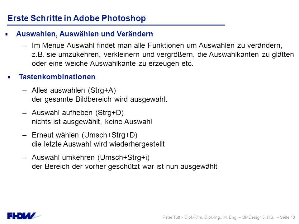 Peter Tutt - Dipl.-Kfm, Dipl.-Ing., M. Eng. – MMDesign 6. HQ, – Seite 10 Erste Schritte in Adobe Photoshop  Auswahlen, Auswählen und Verändern –Im Me