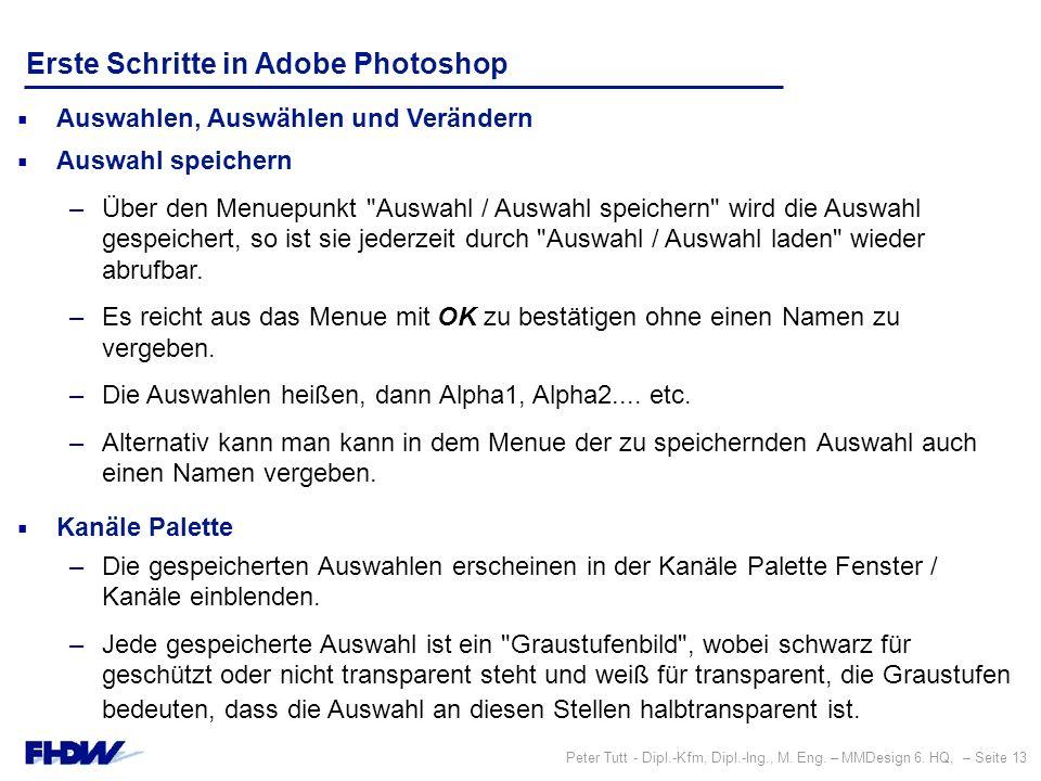 Peter Tutt - Dipl.-Kfm, Dipl.-Ing., M. Eng. – MMDesign 6. HQ, – Seite 13 Erste Schritte in Adobe Photoshop  Auswahlen, Auswählen und Verändern  Ausw