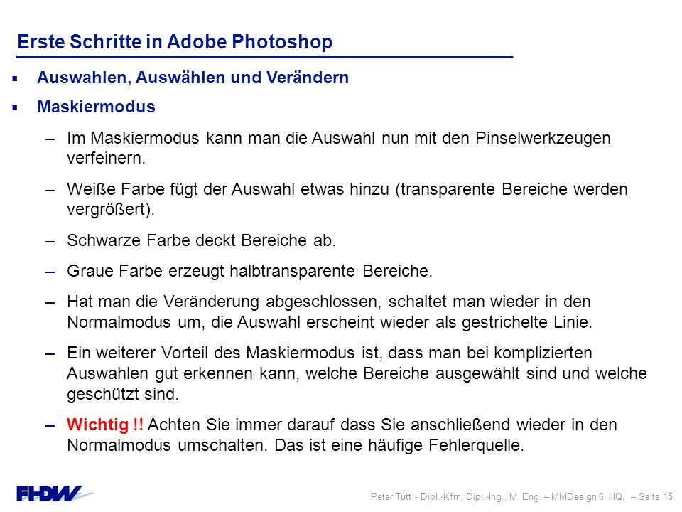 Peter Tutt - Dipl.-Kfm, Dipl.-Ing., M. Eng. – MMDesign 6. HQ, – Seite 15 Erste Schritte in Adobe Photoshop  Auswahlen, Auswählen und Verändern  Mask