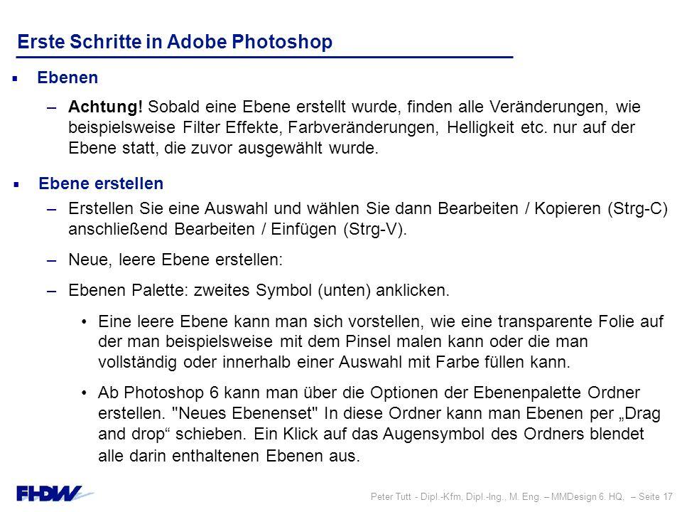 Peter Tutt - Dipl.-Kfm, Dipl.-Ing., M. Eng. – MMDesign 6. HQ, – Seite 17 Erste Schritte in Adobe Photoshop  Ebenen –Achtung! Sobald eine Ebene erstel
