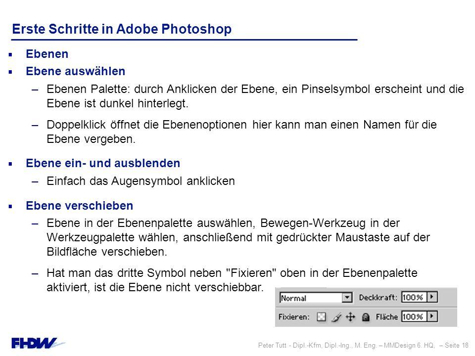 Peter Tutt - Dipl.-Kfm, Dipl.-Ing., M. Eng. – MMDesign 6. HQ, – Seite 18 Erste Schritte in Adobe Photoshop  Ebenen  Ebene auswählen –Ebenen Palette: