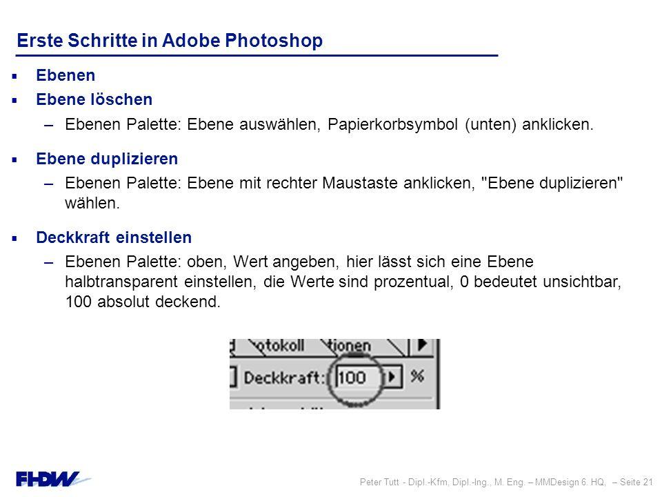 Peter Tutt - Dipl.-Kfm, Dipl.-Ing., M. Eng. – MMDesign 6. HQ, – Seite 21 Erste Schritte in Adobe Photoshop  Ebenen  Ebene löschen –Ebenen Palette: E