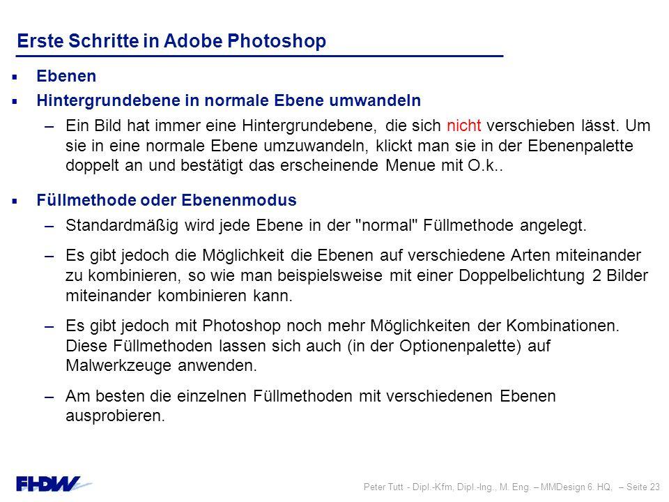 Peter Tutt - Dipl.-Kfm, Dipl.-Ing., M. Eng. – MMDesign 6. HQ, – Seite 23 Erste Schritte in Adobe Photoshop  Ebenen  Hintergrundebene in normale Eben