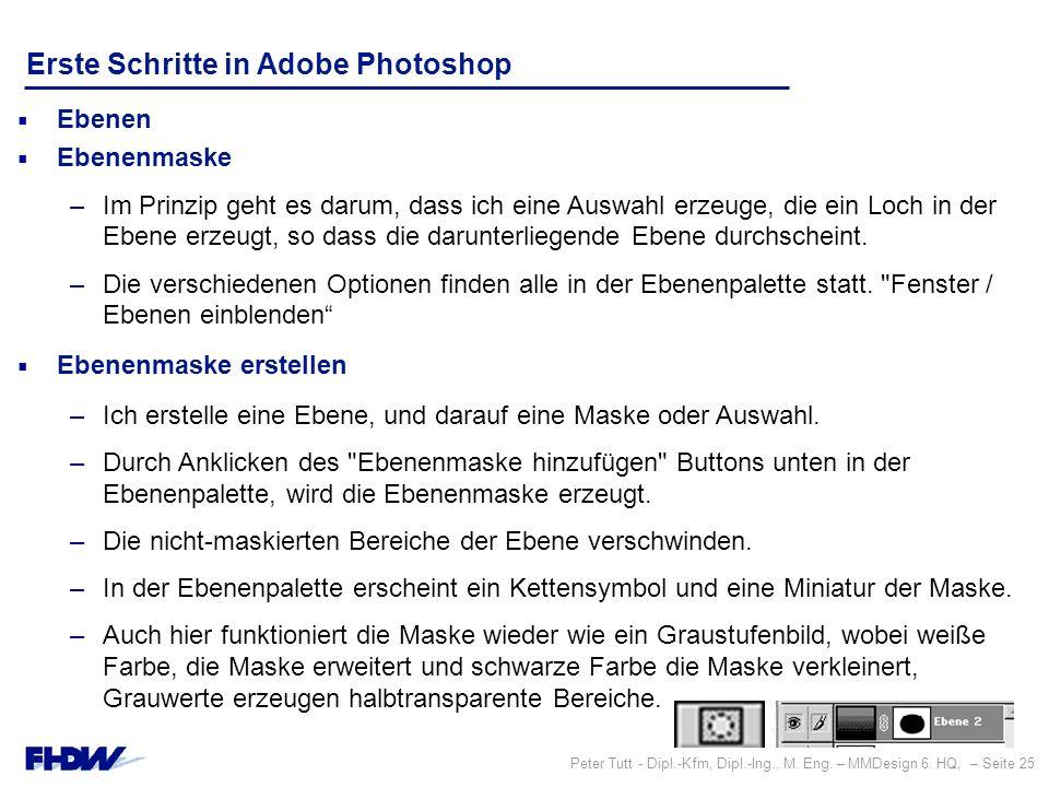 Peter Tutt - Dipl.-Kfm, Dipl.-Ing., M. Eng. – MMDesign 6. HQ, – Seite 25 Erste Schritte in Adobe Photoshop  Ebenen  Ebenenmaske –Im Prinzip geht es