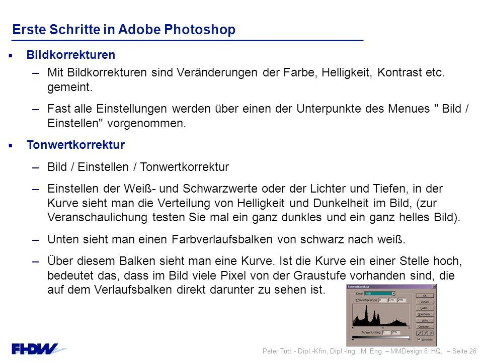 Peter Tutt - Dipl.-Kfm, Dipl.-Ing., M. Eng. – MMDesign 6. HQ, – Seite 26 Erste Schritte in Adobe Photoshop  Bildkorrekturen –Mit Bildkorrekturen sind