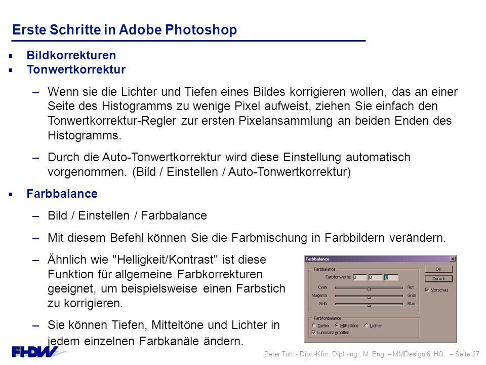 Peter Tutt - Dipl.-Kfm, Dipl.-Ing., M. Eng. – MMDesign 6. HQ, – Seite 27 Erste Schritte in Adobe Photoshop  Bildkorrekturen  Tonwertkorrektur –Wenn