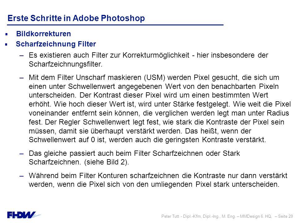 Peter Tutt - Dipl.-Kfm, Dipl.-Ing., M. Eng. – MMDesign 6. HQ, – Seite 29 Erste Schritte in Adobe Photoshop  Bildkorrekturen  Scharfzeichnung Filter