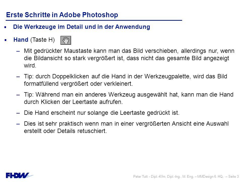 Peter Tutt - Dipl.-Kfm, Dipl.-Ing., M. Eng. – MMDesign 6. HQ, – Seite 3 Erste Schritte in Adobe Photoshop –Mit gedrückter Maustaste kann man das Bild