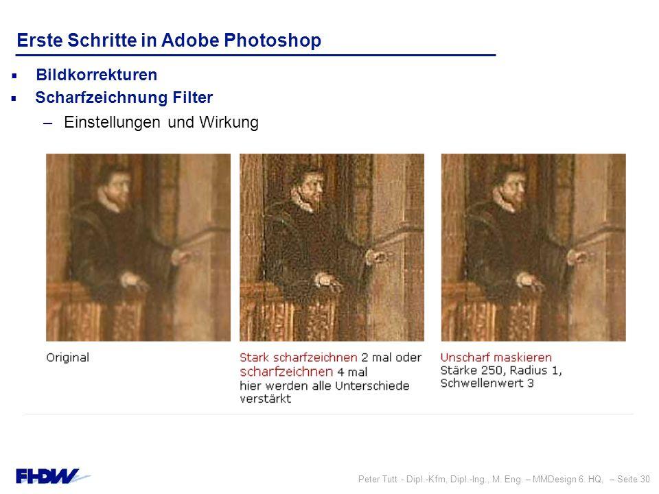 Peter Tutt - Dipl.-Kfm, Dipl.-Ing., M. Eng. – MMDesign 6. HQ, – Seite 30 Erste Schritte in Adobe Photoshop  Bildkorrekturen  Scharfzeichnung Filter
