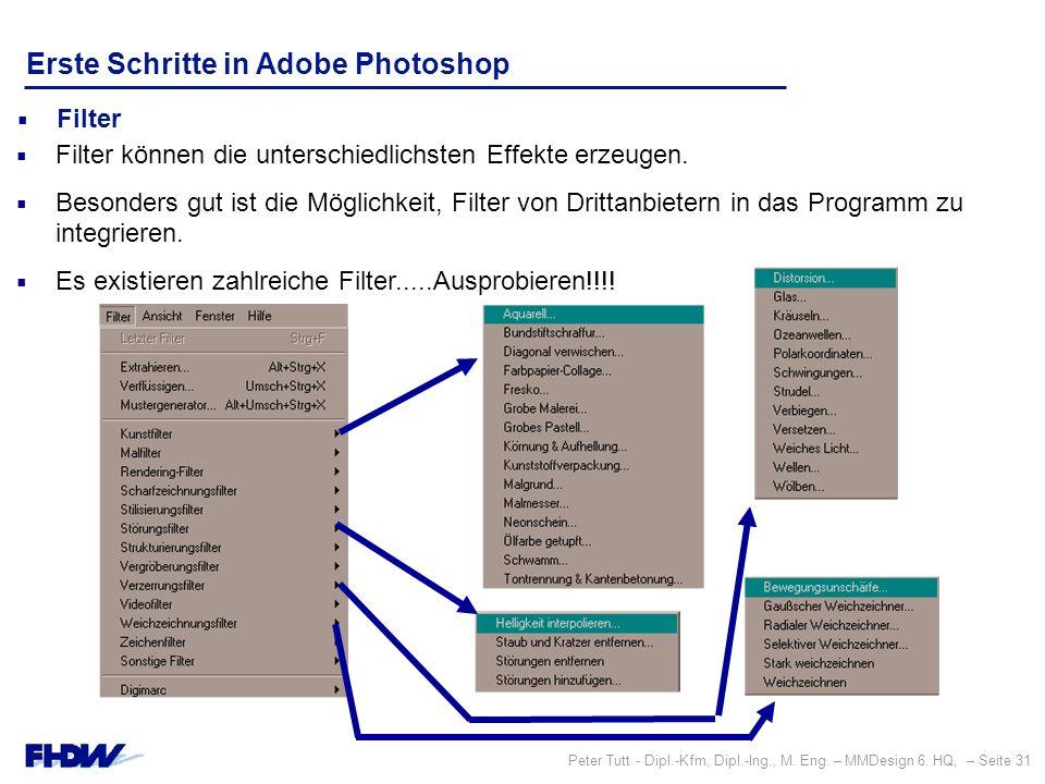 Peter Tutt - Dipl.-Kfm, Dipl.-Ing., M. Eng. – MMDesign 6. HQ, – Seite 31 Erste Schritte in Adobe Photoshop  Filter  Filter können die unterschiedlic