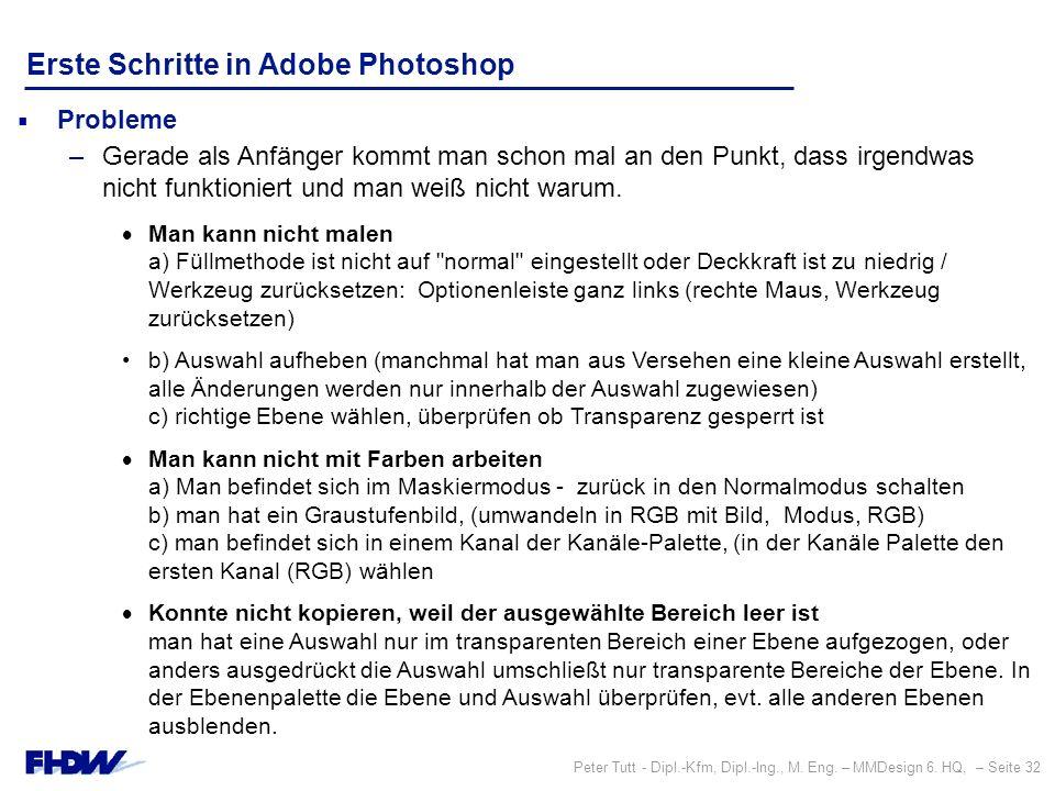 Peter Tutt - Dipl.-Kfm, Dipl.-Ing., M. Eng. – MMDesign 6. HQ, – Seite 32 Erste Schritte in Adobe Photoshop  Probleme –Gerade als Anfänger kommt man s