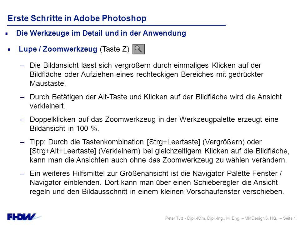 Peter Tutt - Dipl.-Kfm, Dipl.-Ing., M. Eng. – MMDesign 6. HQ, – Seite 4 Erste Schritte in Adobe Photoshop –Die Bildansicht lässt sich vergrößern durch