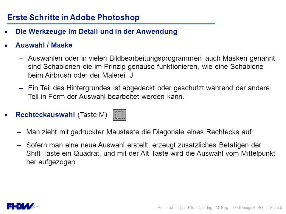 Peter Tutt - Dipl.-Kfm, Dipl.-Ing., M. Eng. – MMDesign 6. HQ, – Seite 5 Erste Schritte in Adobe Photoshop  Auswahl / Maske –Auswahlen oder in vielen
