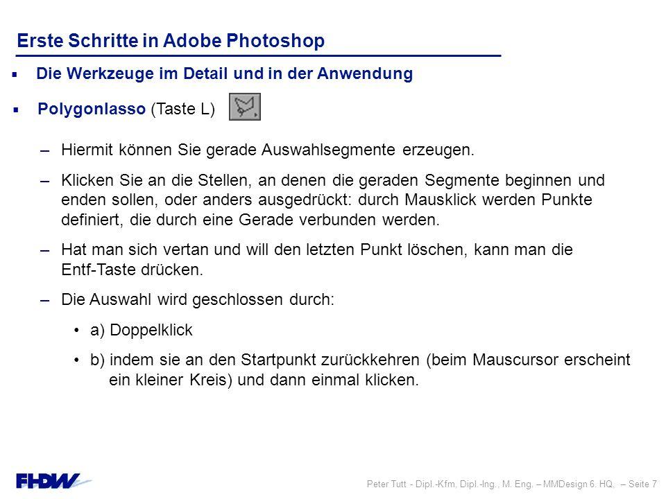 Peter Tutt - Dipl.-Kfm, Dipl.-Ing., M. Eng. – MMDesign 6. HQ, – Seite 7 Erste Schritte in Adobe Photoshop  Die Werkzeuge im Detail und in der Anwendu